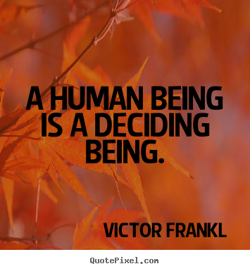 Victor Frankl picture quote - A human being is a deciding being. - Inspirational quotes