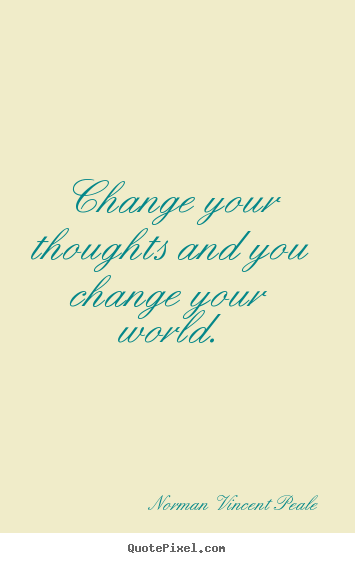 Create custom picture quotes about inspirational - Change your thoughts and you change your world.