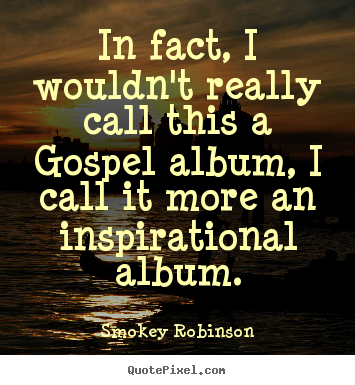 Smokey Robinson poster quotes - In fact, i wouldn't really call this a gospel.. - Inspirational quotes