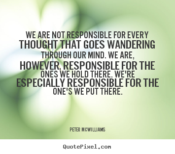 Inspirational quotes - We are not responsible for every thought that goes wandering..