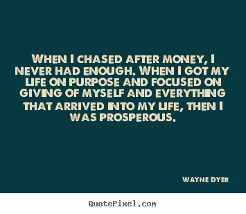 Quotes about inspirational - When i chased after money, i never had enough. when i got..