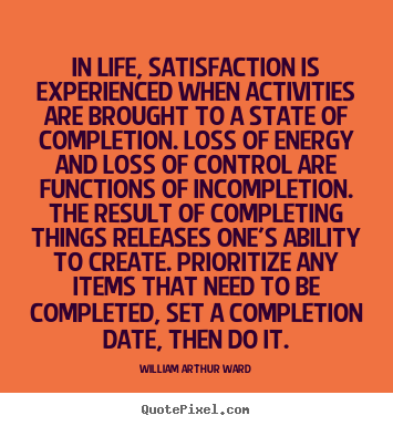 Quotes about inspirational - In life, satisfaction is experienced when activities..