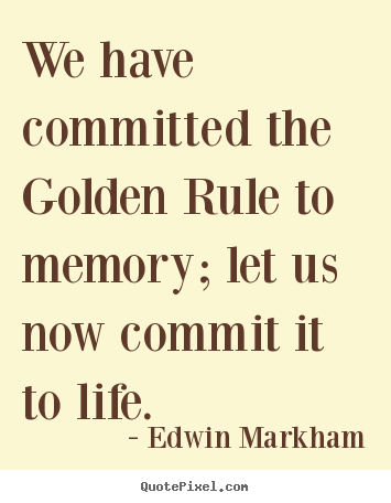 Inspirational quote - We have committed the golden rule to memory; let us now commit it..