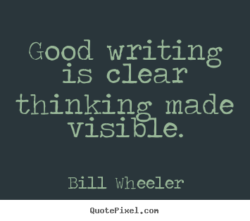 Quotes about inspirational - Good writing is clear thinking made visible.