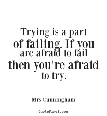 Make custom image quotes about inspirational - Trying is a part of failing. if you are afraid to fail..