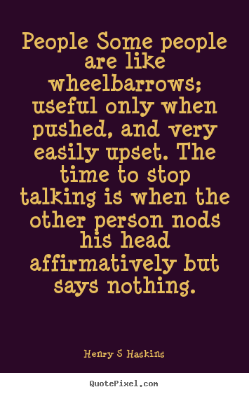 Design your own poster quotes about inspirational - People some people are like wheelbarrows; useful..