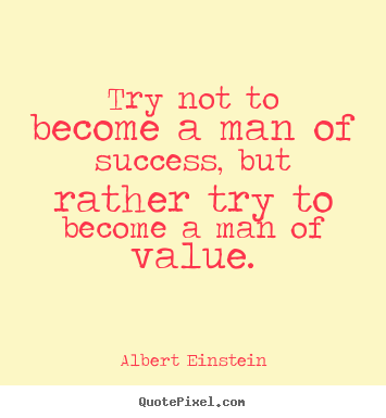 Quotes about inspirational - Try not to become a man of success, but rather try to become..