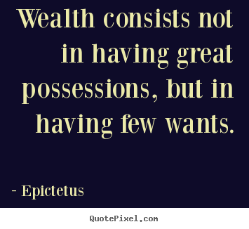 Design photo quotes about inspirational - Wealth consists not in having great possessions, but in having few..