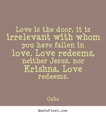 Osho picture quotes - Love is the door, it is irrelevant with whom you.. - Inspirational quotes