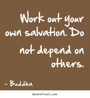 Inspirational quote - Work out your own salvation. do not depend..