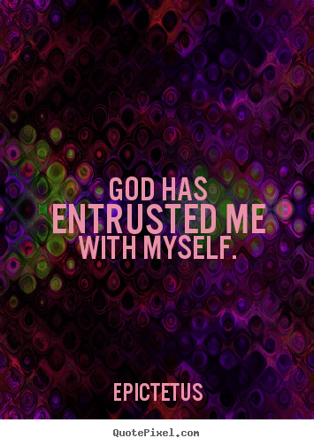 Create graphic photo quotes about inspirational - God has entrusted me with myself.