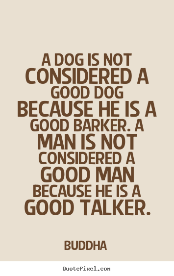 Quotes about inspirational - A dog is not considered a good dog because he is a good..