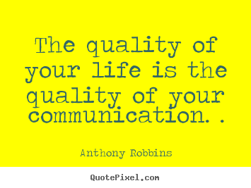Anthony Robbins picture quotes - The quality of your life is the quality of your communication... - Inspirational quotes