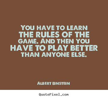 Create custom picture quotes about inspirational - You have to learn the rules of the game. and then you have to play..