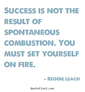 Quotes about inspirational - Success is not the result of spontaneous combustion...