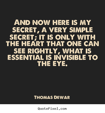 And now here is my secret, a very simple secret; it is only.. Thomas Dewar  inspirational quotes