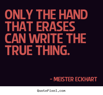Quotes about inspirational - Only the hand that erases can write the true thing.