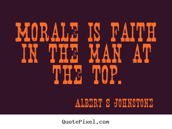 Inspirational quote - Morale is faith in the man at the top.