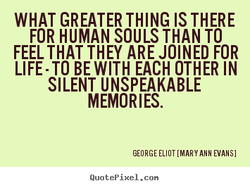 Inspirational quotes - What greater thing is there for human souls than to feel that..