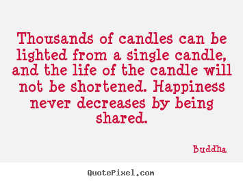 Quotes about inspirational - Thousands of candles can be lighted from a single candle,..