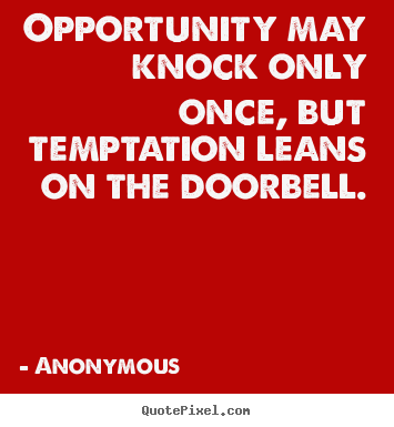 Quote about inspirational - Opportunity may knock only once, but temptation..