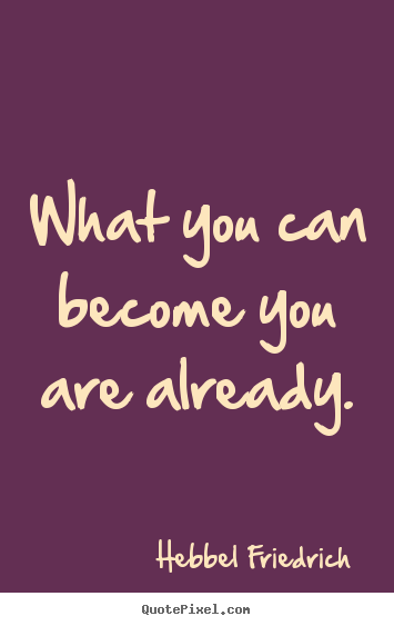 Design your own image quotes about inspirational - What you can become you are already.
