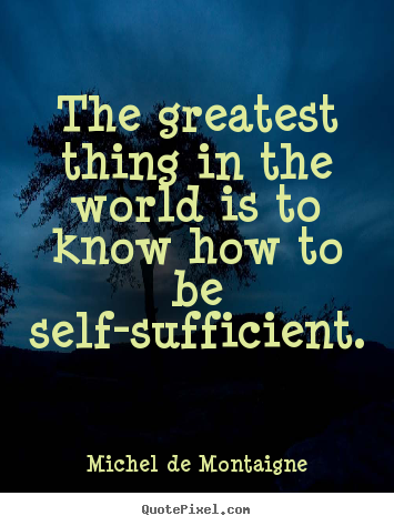 Inspirational sayings - The greatest thing in the world is to know how to be..