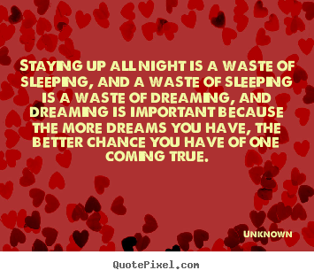 Inspirational quotes - Staying up all night is a waste of sleeping, and a..