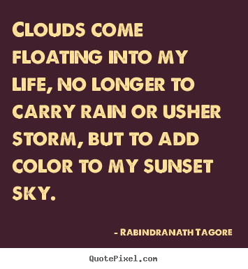 Rabindranath Tagore picture quotes - Clouds come floating into my life, no longer to.. - Inspirational quote