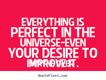 Inspirational quote - Everything is perfect in the universe-even your..