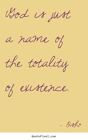 Osho poster quotes - God is just a name of the totality of existence. - Inspirational quote