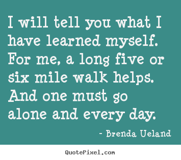 Create your own picture quote about inspirational - I will tell you what i have learned myself. for me, a long five or six..