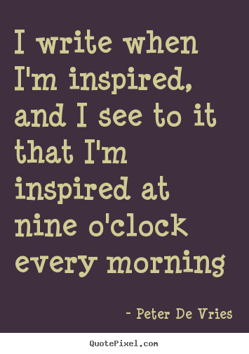Quotes about inspirational - I write when i'm inspired, and i see to it that..