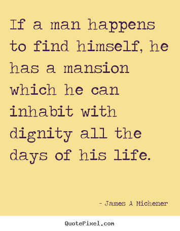 Inspirational quotes - If a man happens to find himself, he has a mansion which..
