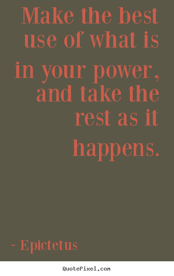 Inspirational quotes - Make the best use of what is in your power, and..