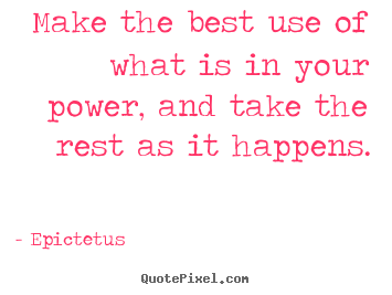 Epictetus picture quotes - Make the best use of what is in your power,.. - Inspirational quotes
