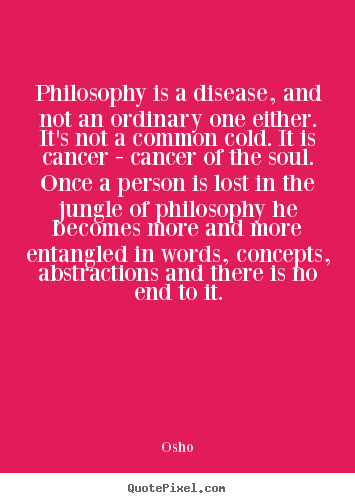 Quotes about inspirational - Philosophy is a disease, and not an ordinary..