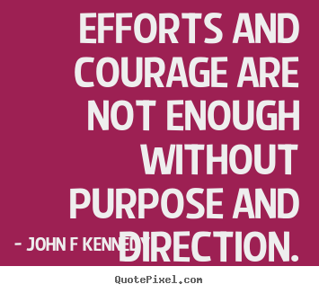 Quotes about inspirational - Efforts and courage are not enough without..