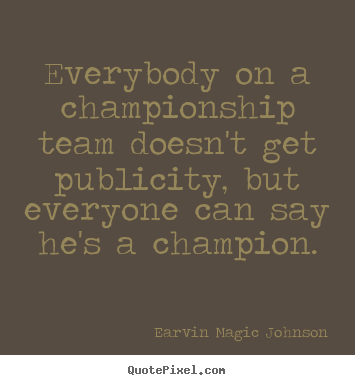 Make custom picture quote about inspirational - Everybody on a championship team doesn't get publicity,..