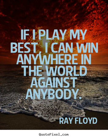 Create picture quotes about inspirational - If i play my best, i can win anywhere in the world..