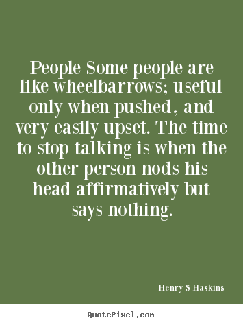 Diy picture sayings about inspirational - People some people are like wheelbarrows; useful only when pushed,..
