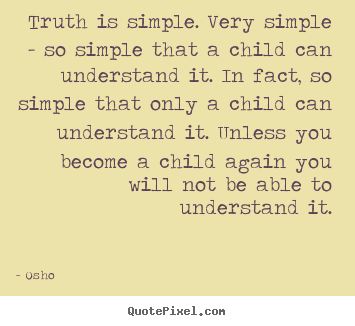 Osho picture quote - Truth is simple. very simple - so simple.. - Inspirational quotes