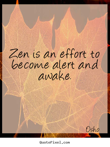 Design picture quotes about inspirational - Zen is an effort to become alert and awake.