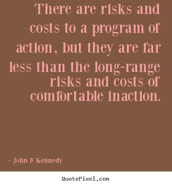 John F Kennedy picture quotes - There are risks and costs to a program of action, but.. - Inspirational quote