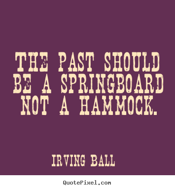 Quotes about inspirational - The past should be a springboard not a hammock.
