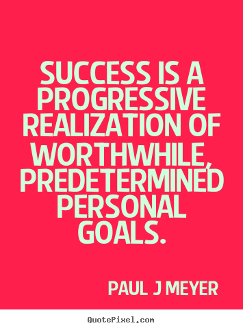 Make personalized picture quotes about inspirational - Success is a progressive realization of worthwhile, predetermined..