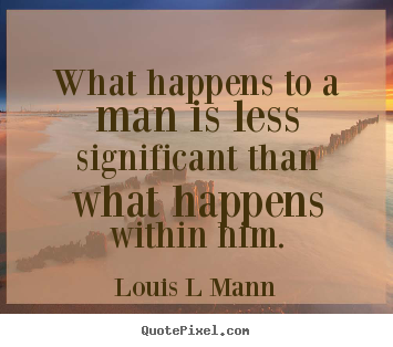 Quotes about inspirational - What happens to a man is less significant than what happens within..