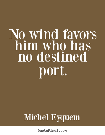 Customize picture quotes about inspirational - No wind favors him who has no destined port.