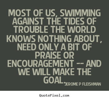 Inspirational quotes - Most of us, swimming against the ...