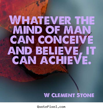 Quotes about inspirational - Whatever the mind of man can conceive and believe, it..